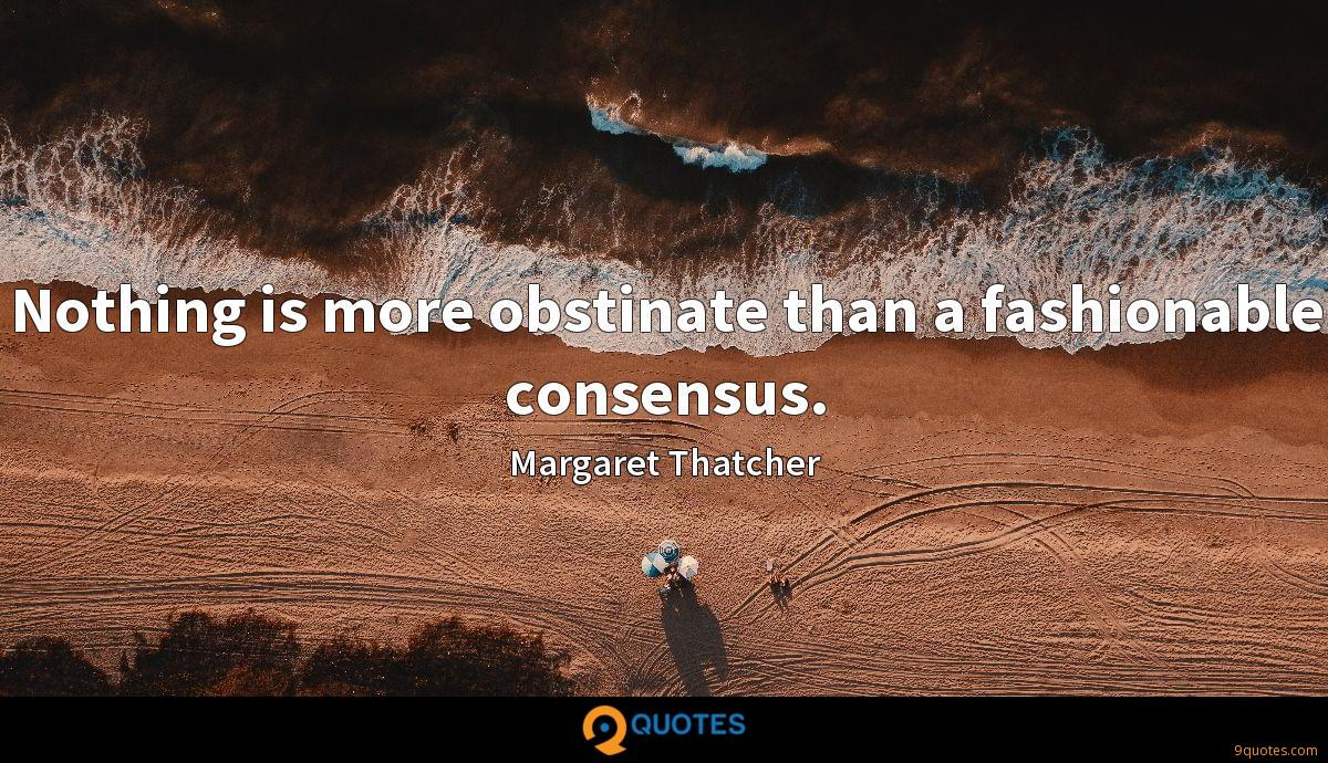Nothing is more obstinate than a fashionable consensus.