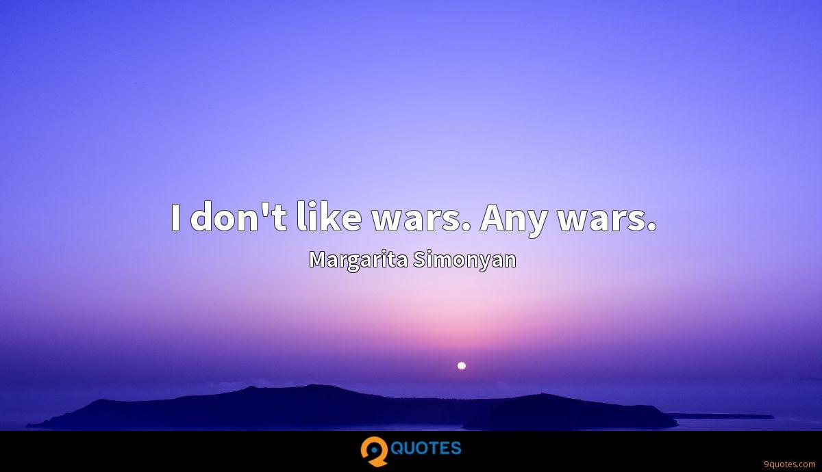 I don't like wars. Any wars.