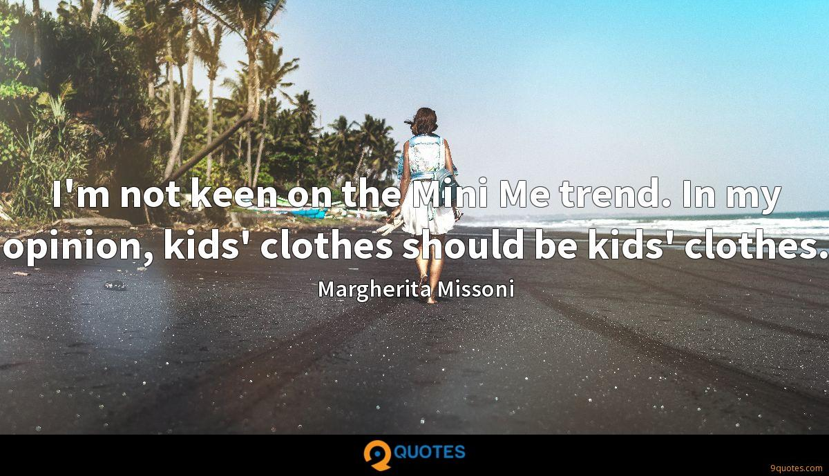 I'm not keen on the Mini Me trend. In my opinion, kids' clothes should be kids' clothes.