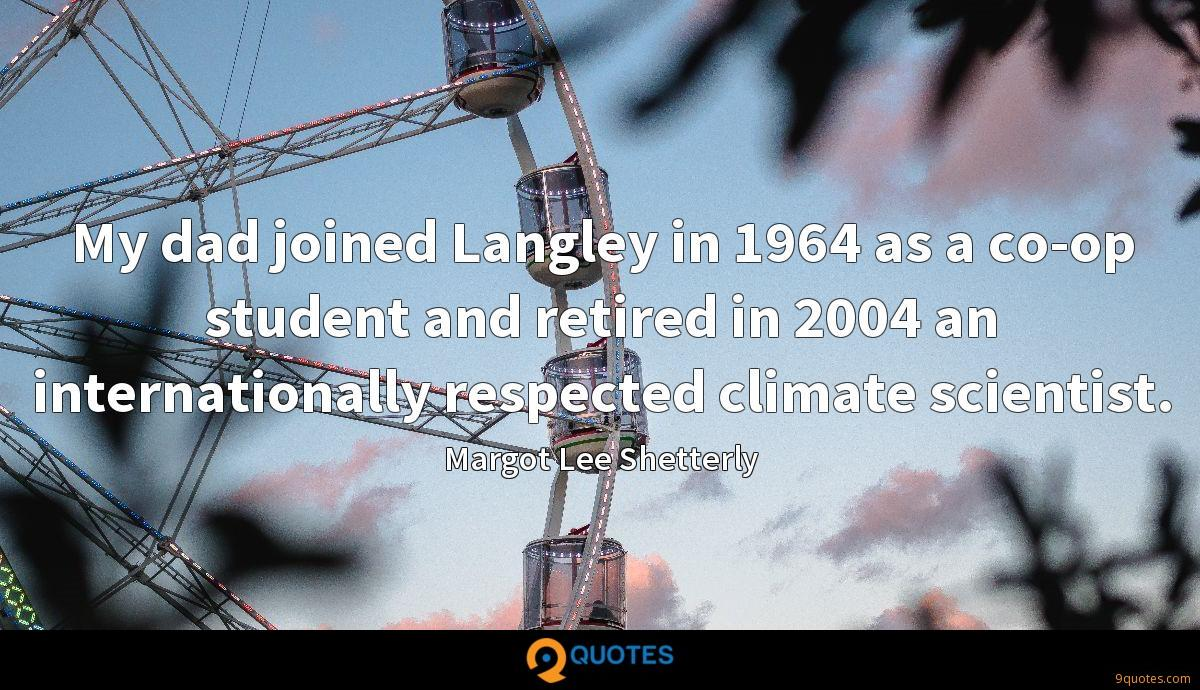 My dad joined Langley in 1964 as a co-op student and retired in 2004 an internationally respected climate scientist.