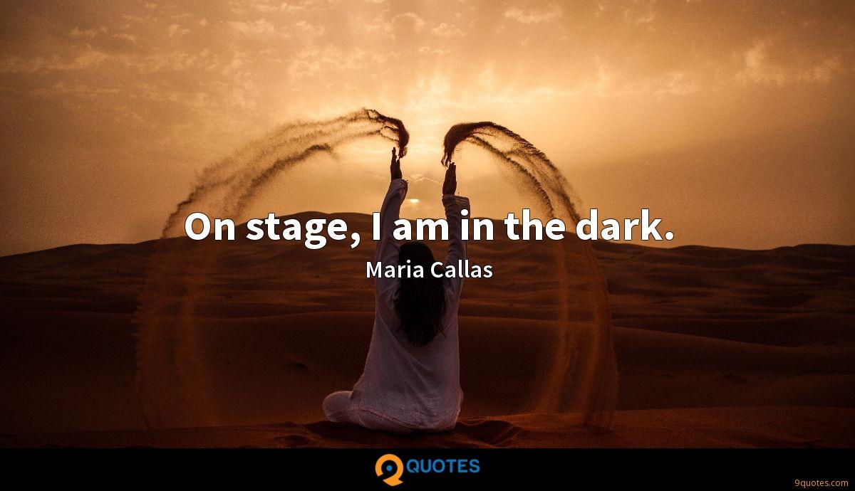 On stage, I am in the dark.