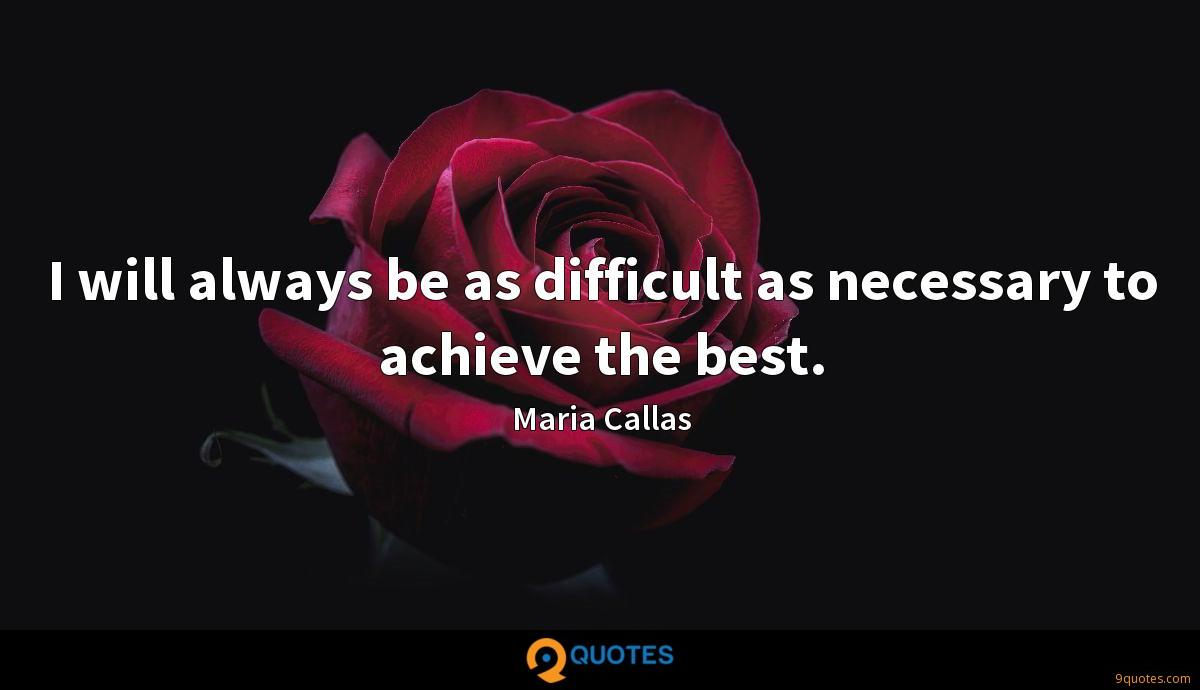 I will always be as difficult as necessary to achieve the best.