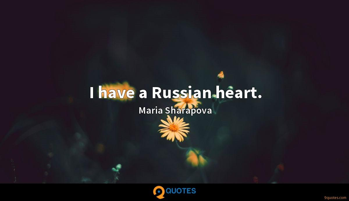 I have a Russian heart.