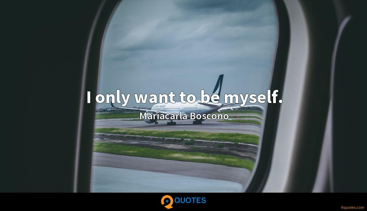 I only want to be myself.