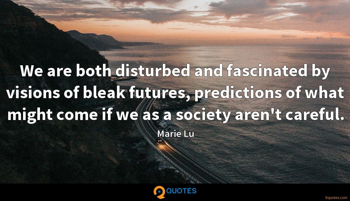 We are both disturbed and fascinated by visions of bleak futures, predictions of what might come if we as a society aren't careful.