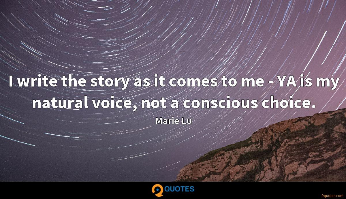 I write the story as it comes to me - YA is my natural voice, not a conscious choice.