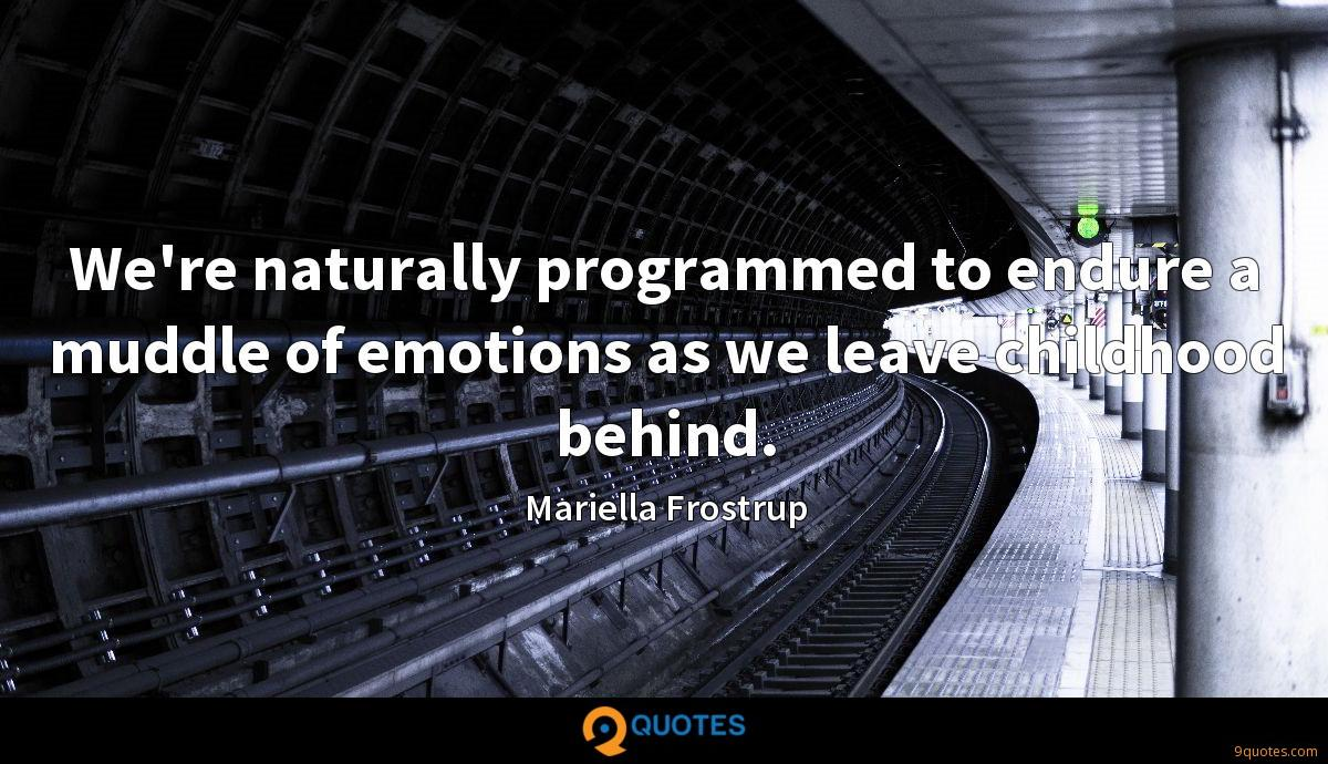 We're naturally programmed to endure a muddle of emotions as we leave childhood behind.