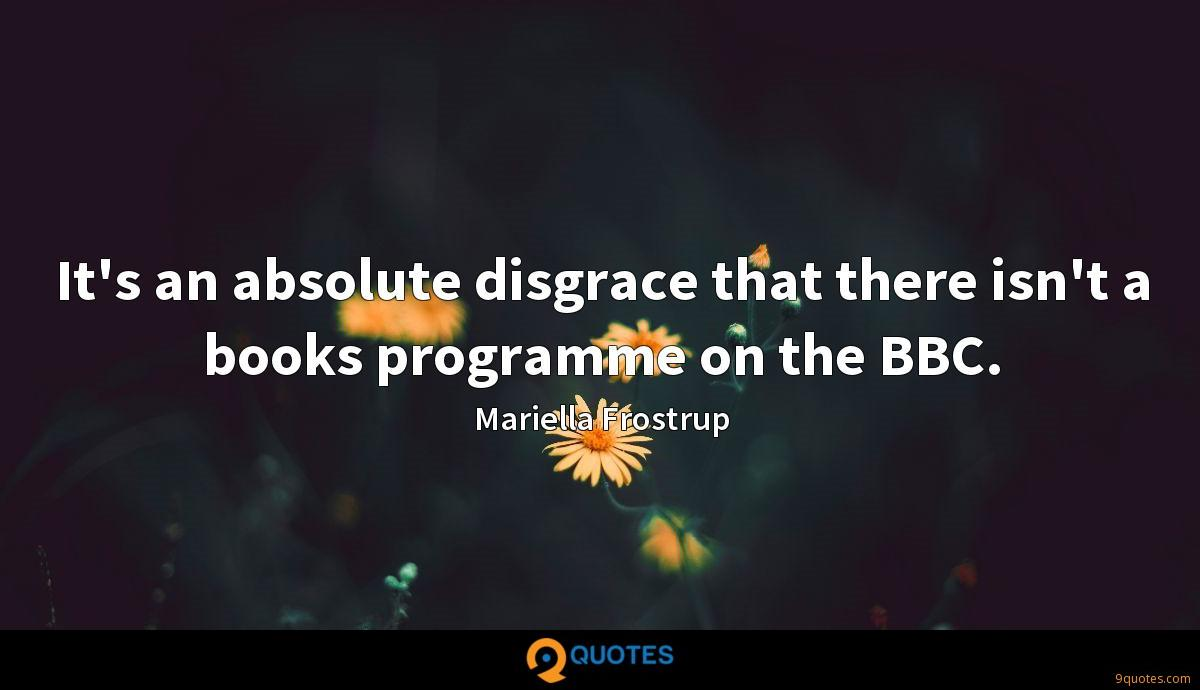 It's an absolute disgrace that there isn't a books programme on the BBC.