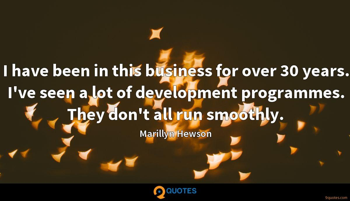 I have been in this business for over 30 years. I've seen a lot of development programmes. They don't all run smoothly.