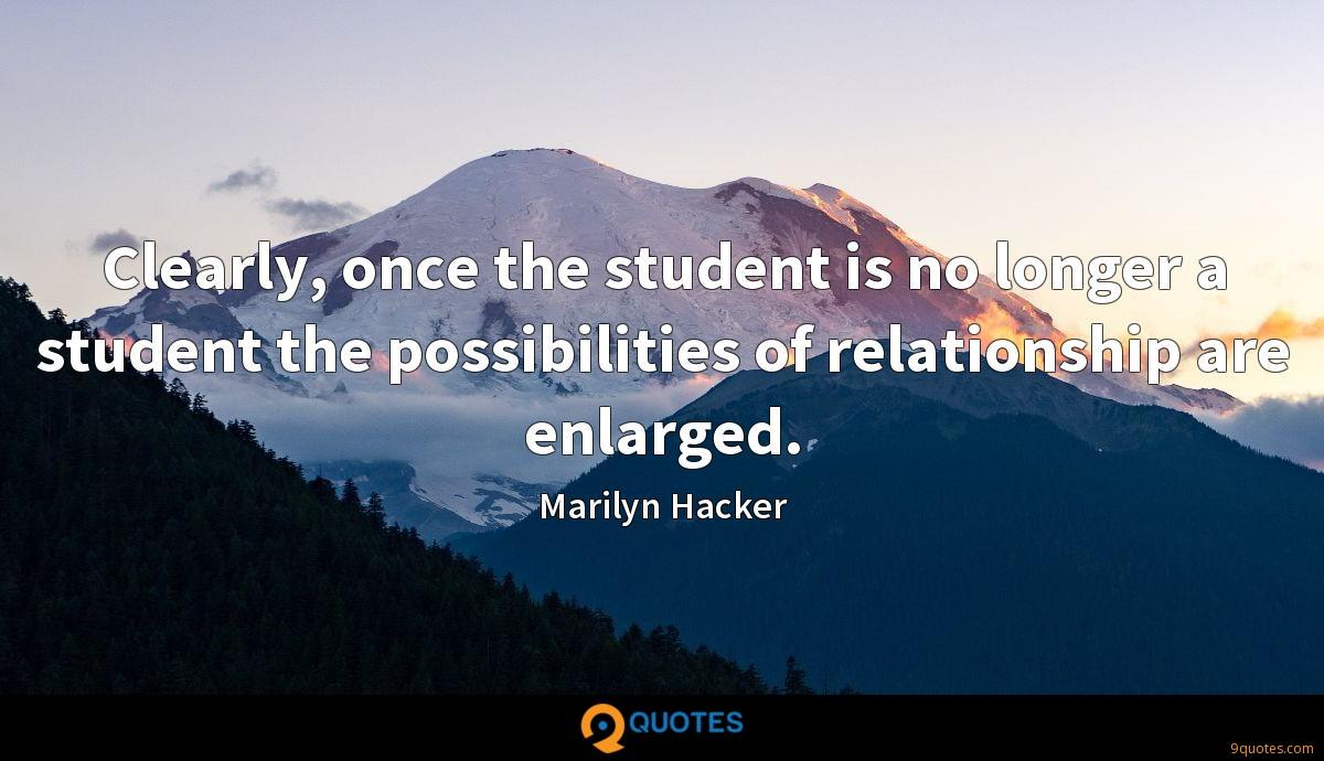 Clearly, once the student is no longer a student the possibilities of relationship are enlarged.