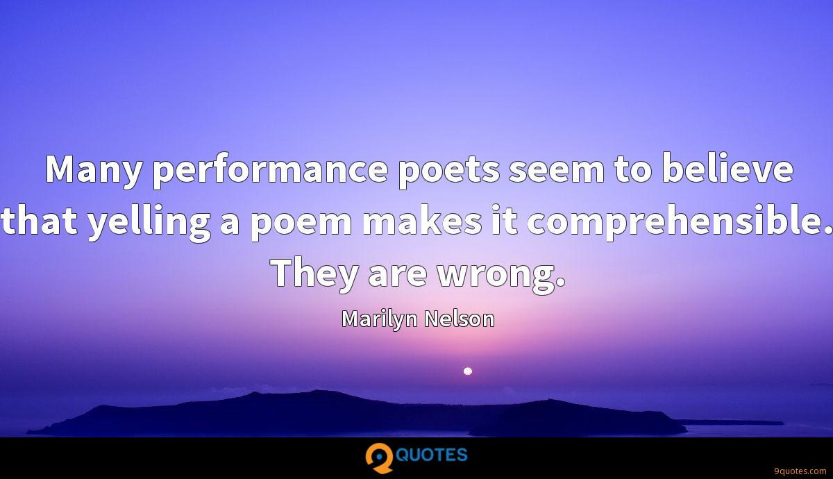 Many performance poets seem to believe that yelling a poem makes it comprehensible. They are wrong.