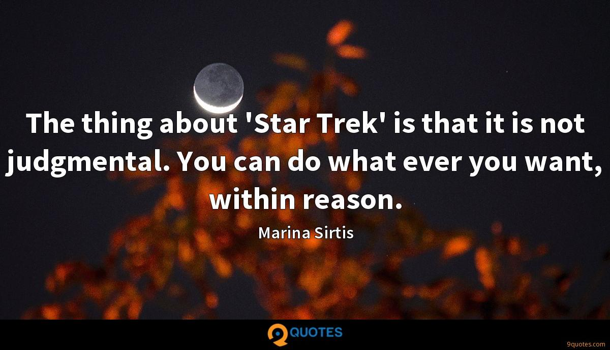 The thing about 'Star Trek' is that it is not judgmental. You can do what ever you want, within reason.