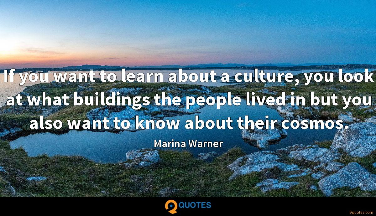 If you want to learn about a culture, you look at what buildings the people lived in but you also want to know about their cosmos.