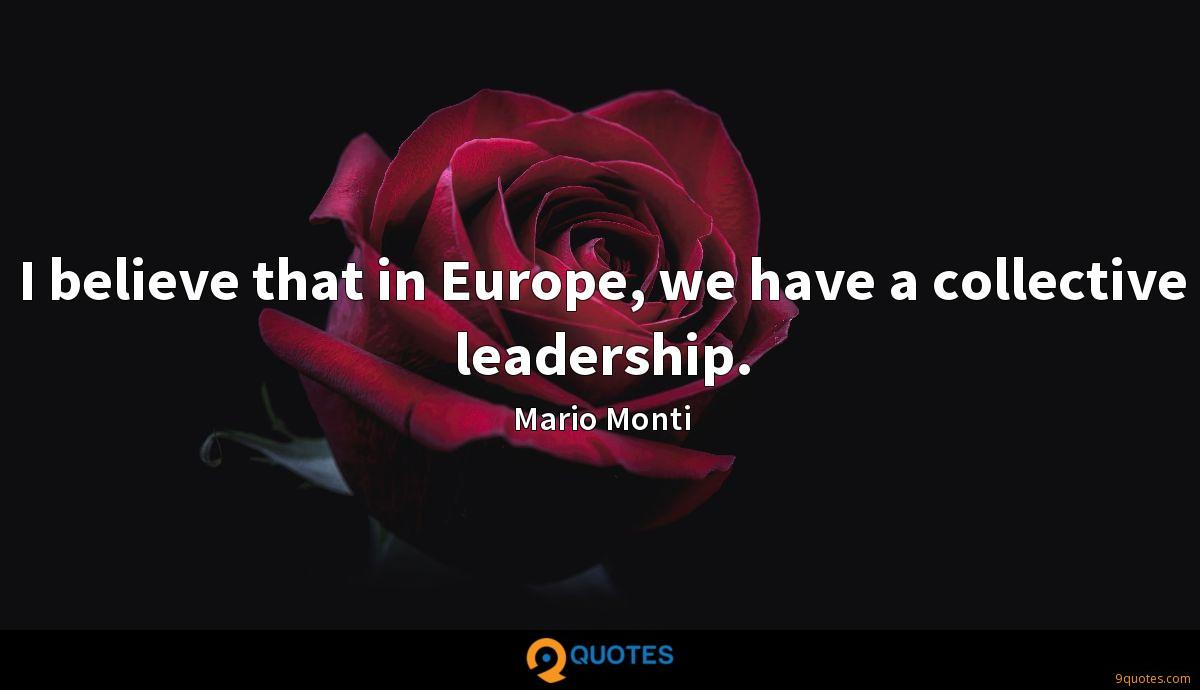 I believe that in Europe, we have a collective leadership.