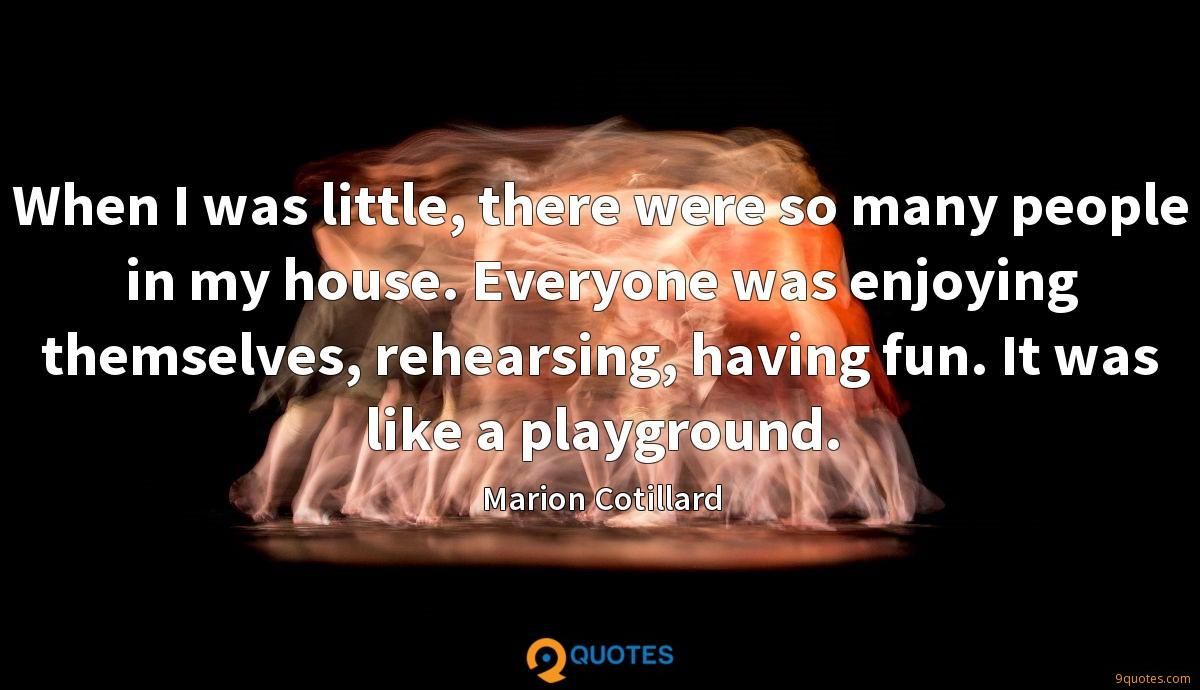 When I was little, there were so many people in my house. Everyone was enjoying themselves, rehearsing, having fun. It was like a playground.