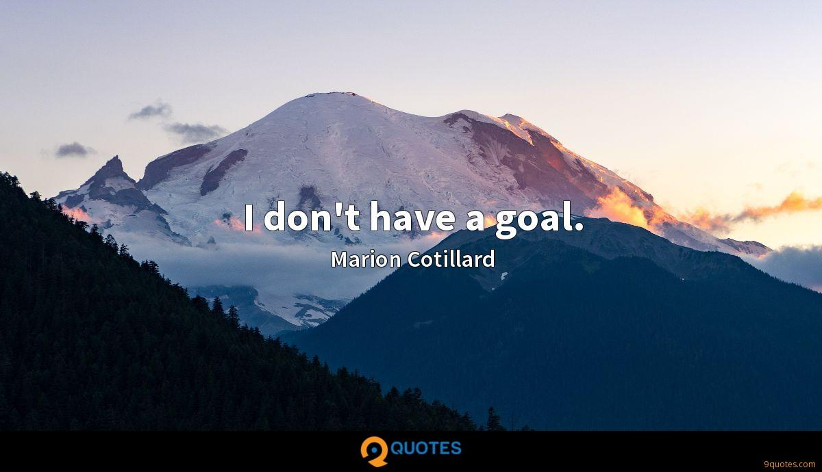 I don't have a goal.