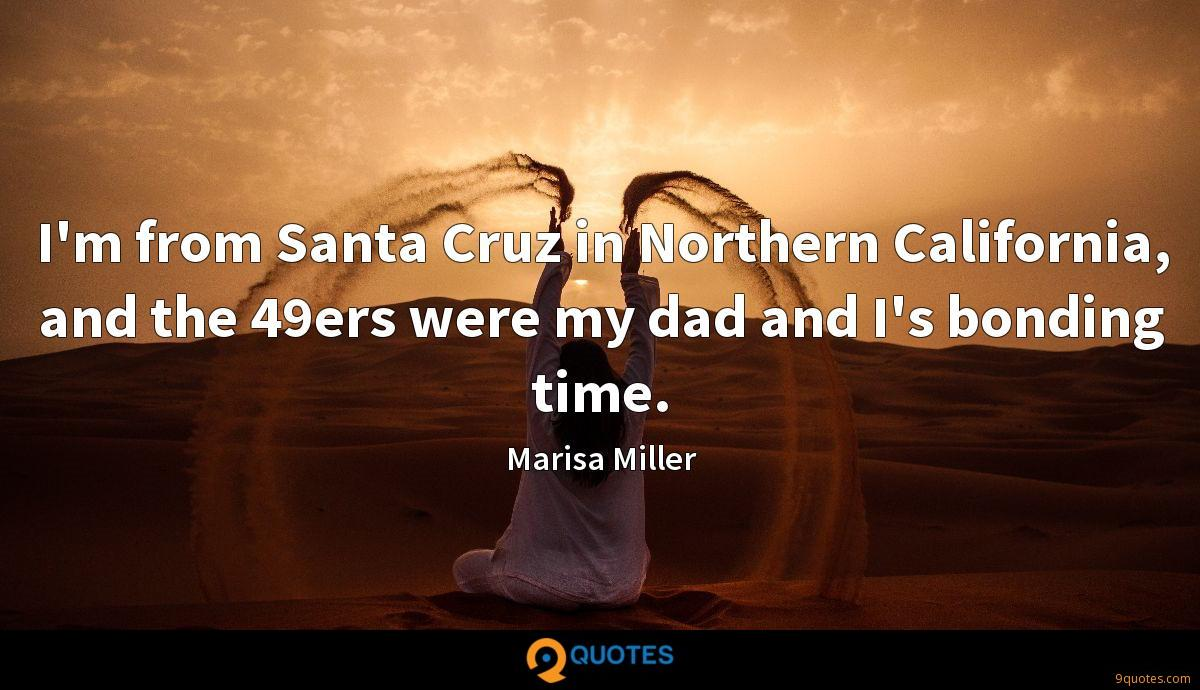I'm from Santa Cruz in Northern California, and the 49ers were my dad and I's bonding time.