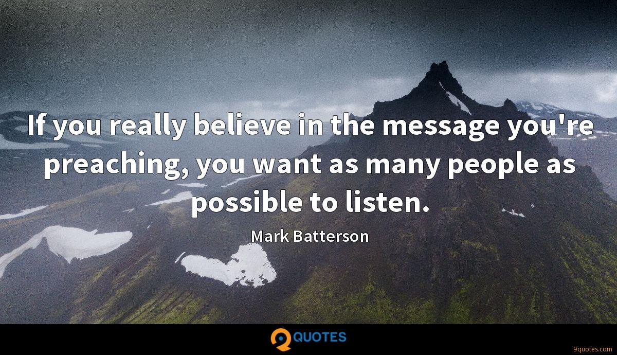 If you really believe in the message you're preaching, you want as many people as possible to listen.