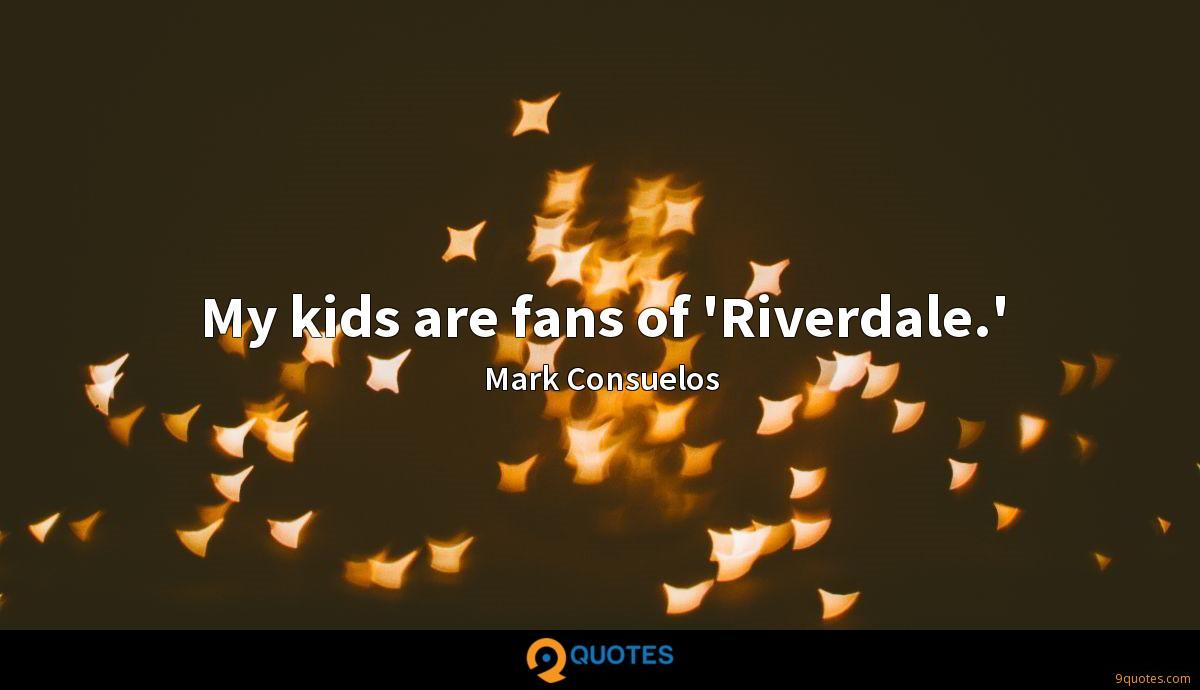 My kids are fans of 'Riverdale.'
