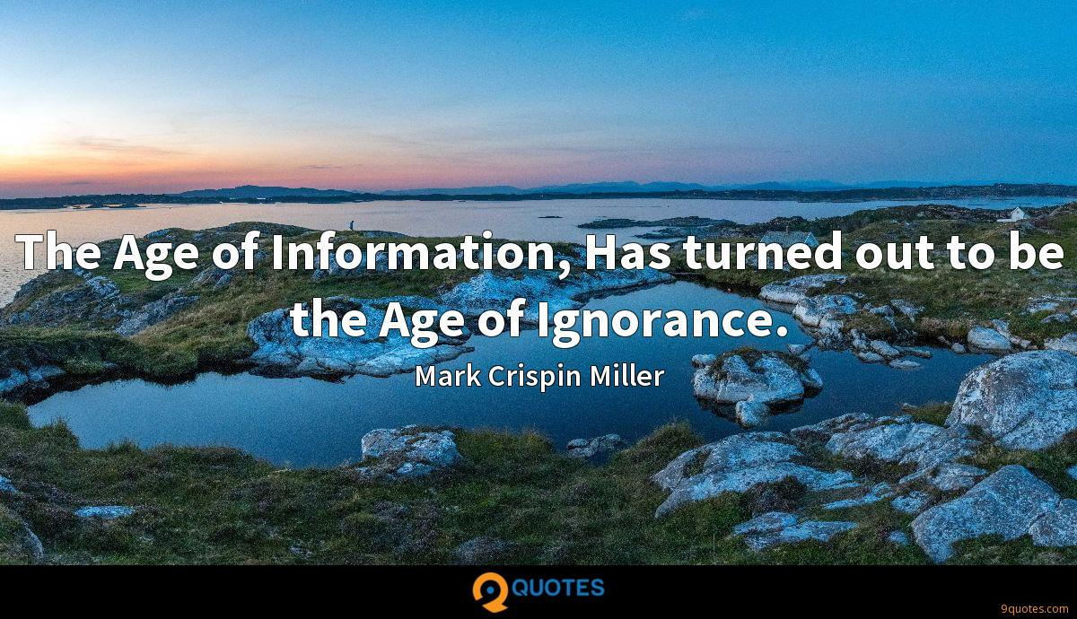 The Age of Information, Has turned out to be the Age of Ignorance.