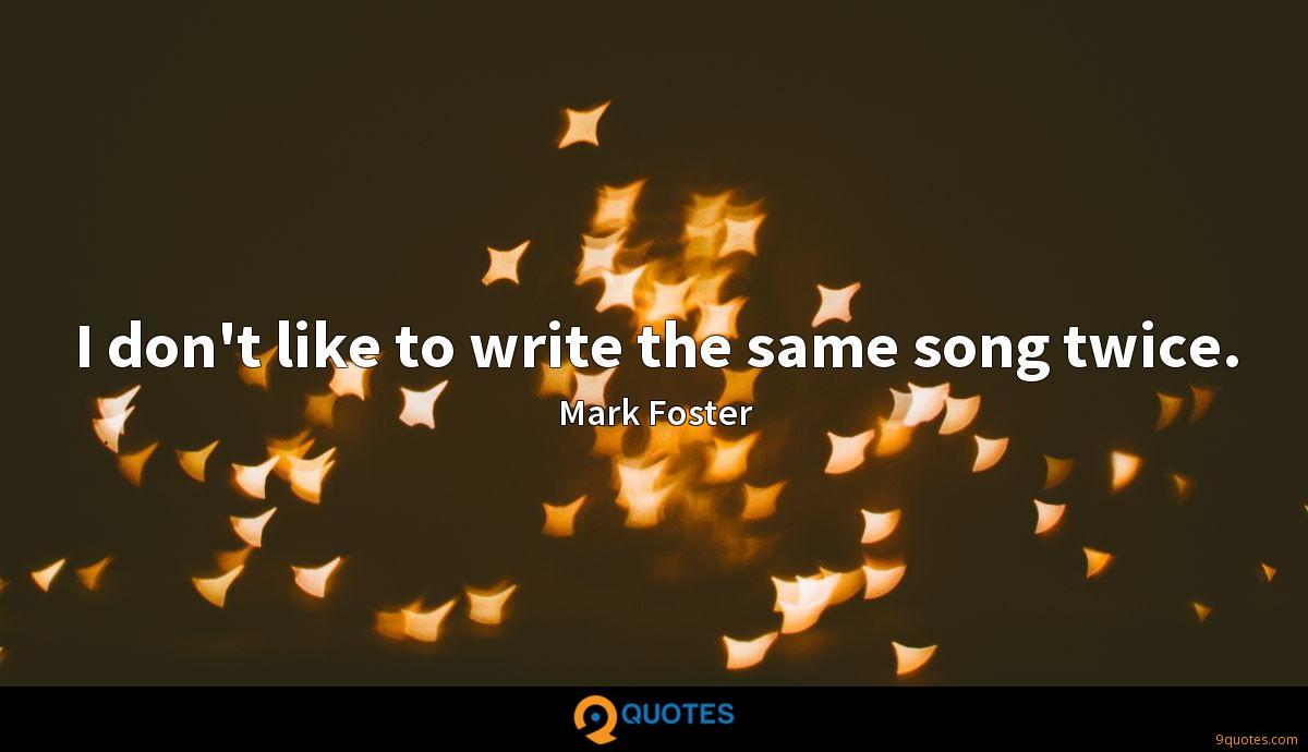 I don't like to write the same song twice.