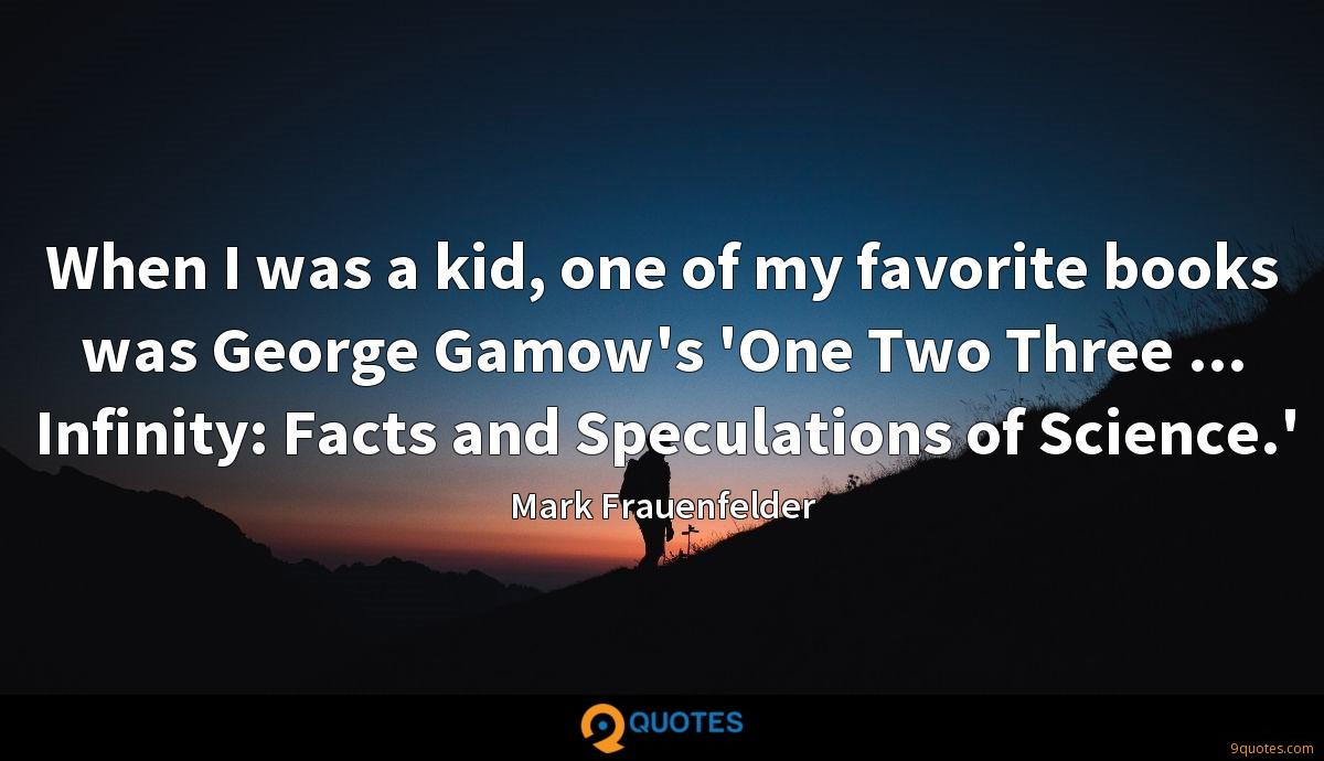 When I was a kid, one of my favorite books was George Gamow's 'One Two Three ... Infinity: Facts and Speculations of Science.'