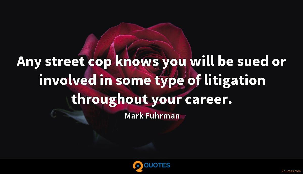 Any street cop knows you will be sued or involved in some type of litigation throughout your career.