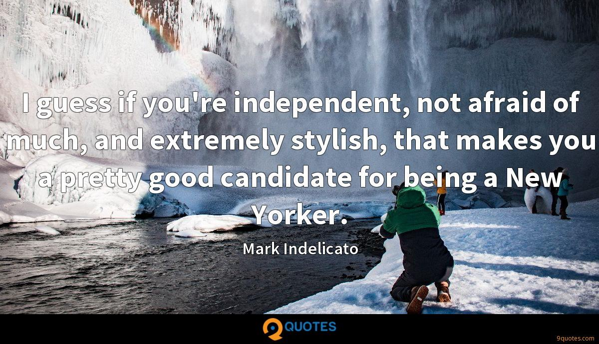 I guess if you're independent, not afraid of much, and extremely stylish, that makes you a pretty good candidate for being a New Yorker.