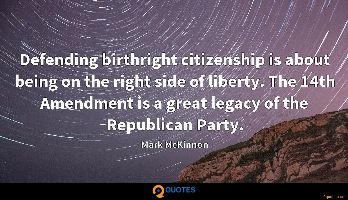 Defending birthright citizenship is about being on the right side of liberty. The 14th Amendment is a great legacy of the Republican Party.