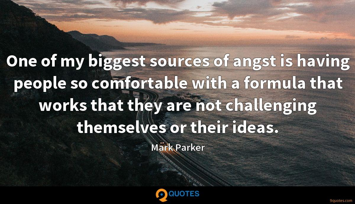 One of my biggest sources of angst is having people so comfortable with a formula that works that they are not challenging themselves or their ideas.