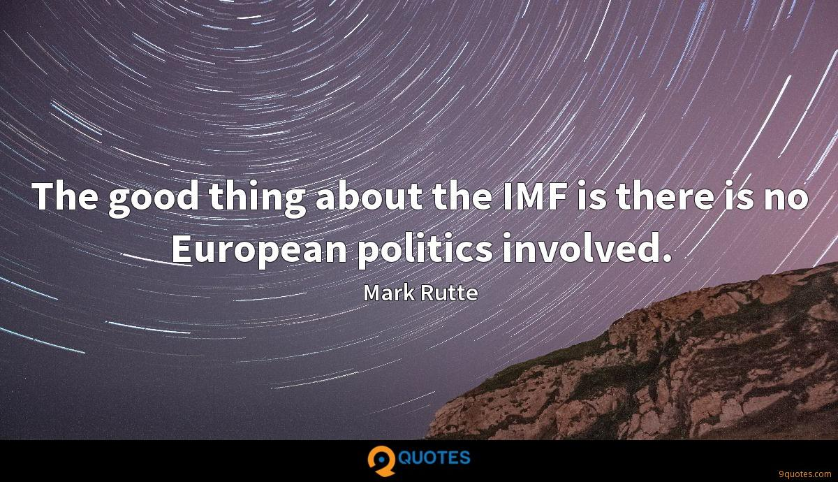 The good thing about the IMF is there is no European politics involved.
