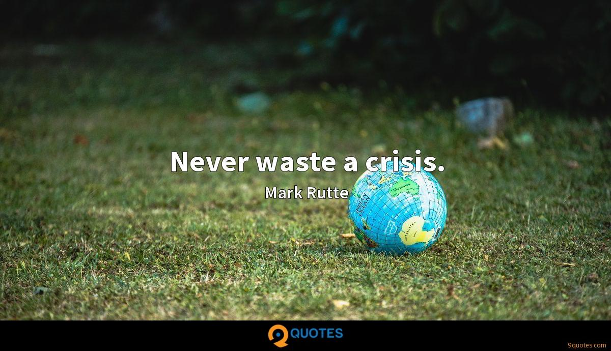 Never waste a crisis.