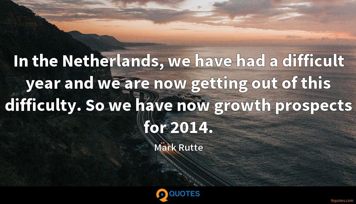 In the Netherlands, we have had a difficult year and we are now getting out of this difficulty. So we have now growth prospects for 2014.