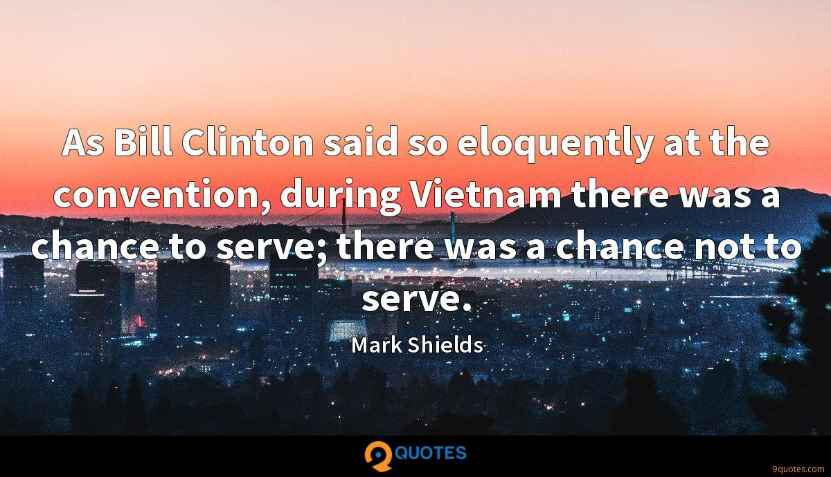 As Bill Clinton said so eloquently at the convention, during Vietnam there was a chance to serve; there was a chance not to serve.