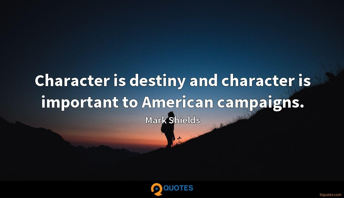Character is destiny and character is important to American campaigns.