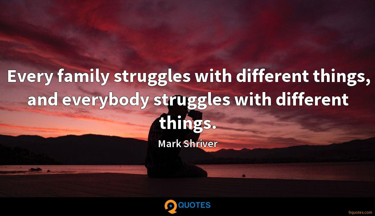 every family struggles different things and everybody