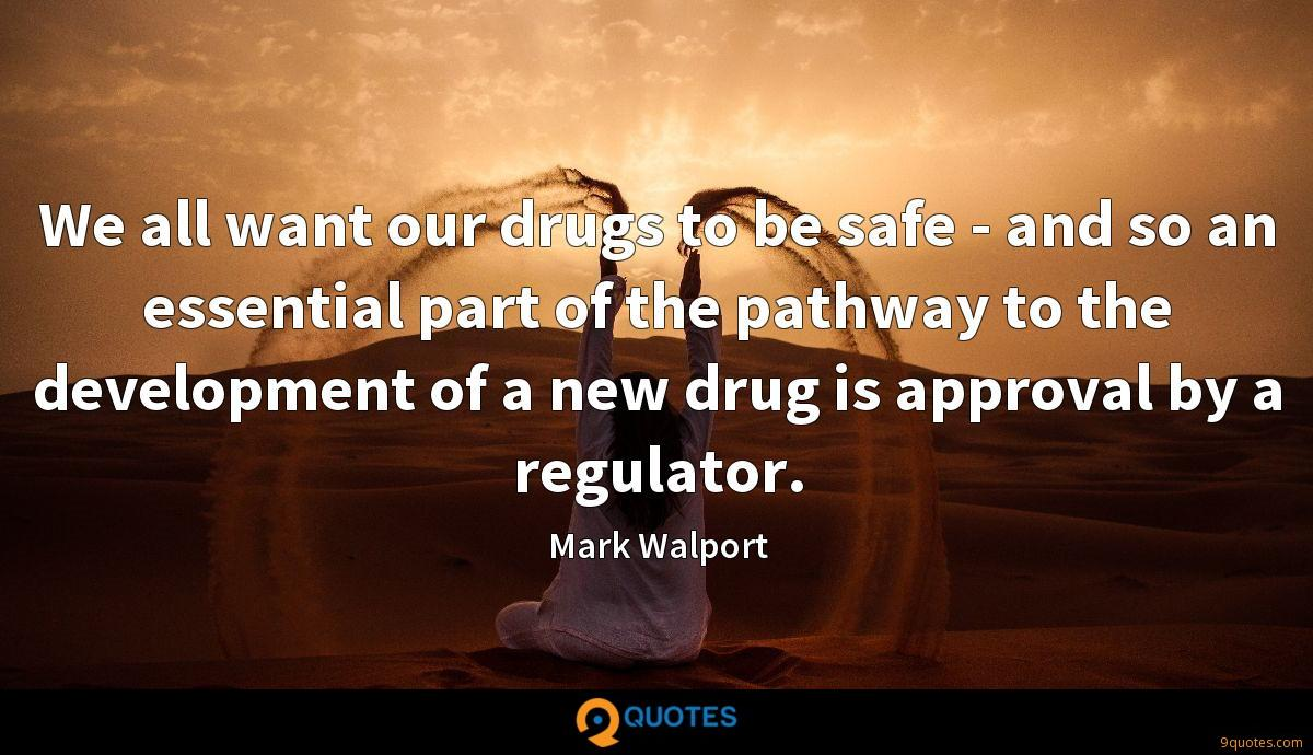We all want our drugs to be safe - and so an essential part of the pathway to the development of a new drug is approval by a regulator.