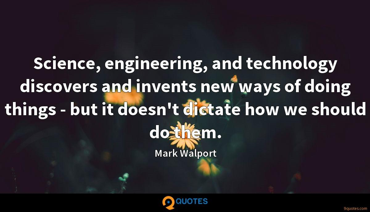 Science, engineering, and technology discovers and invents new ways of doing things - but it doesn't dictate how we should do them.