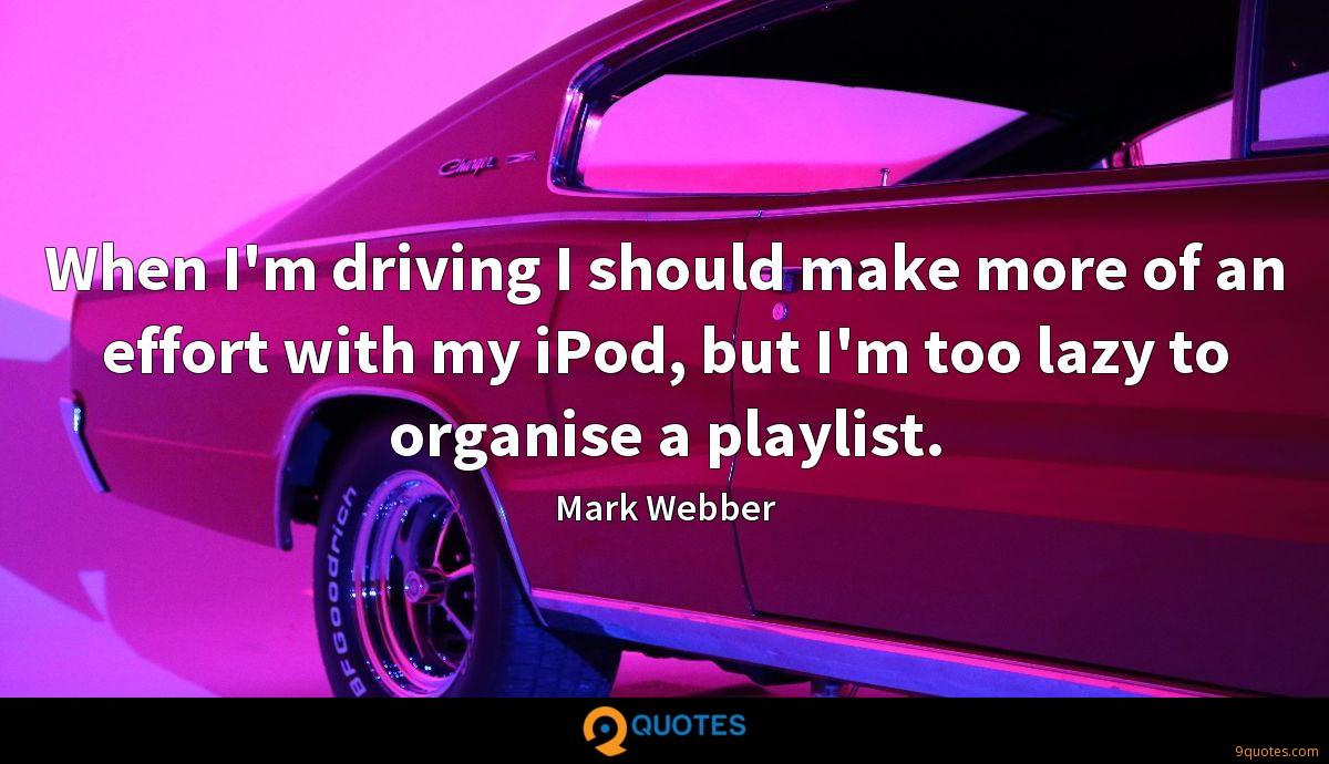 When I'm driving I should make more of an effort with my iPod, but I'm too lazy to organise a playlist.
