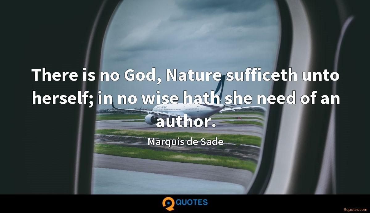 There is no God, Nature sufficeth unto herself; in no wise hath she need of an author.