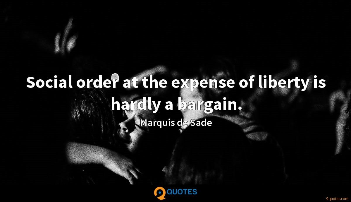 Social order at the expense of liberty is hardly a bargain.