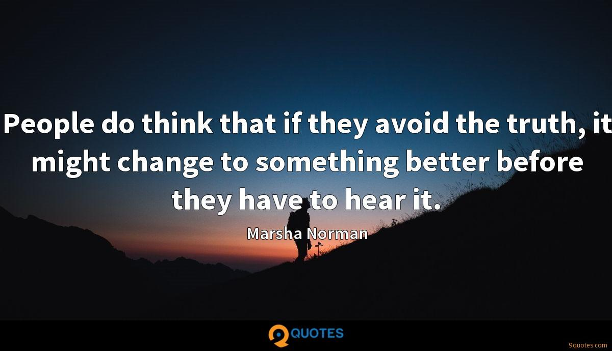 People do think that if they avoid the truth, it might change to something better before they have to hear it.