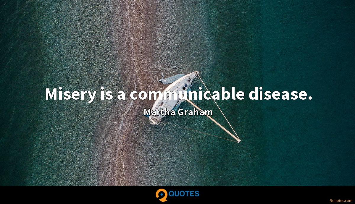 Misery is a communicable disease.