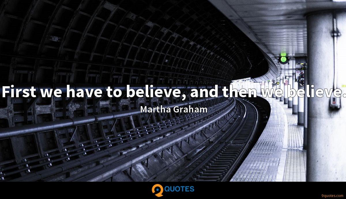 First we have to believe, and then we believe.