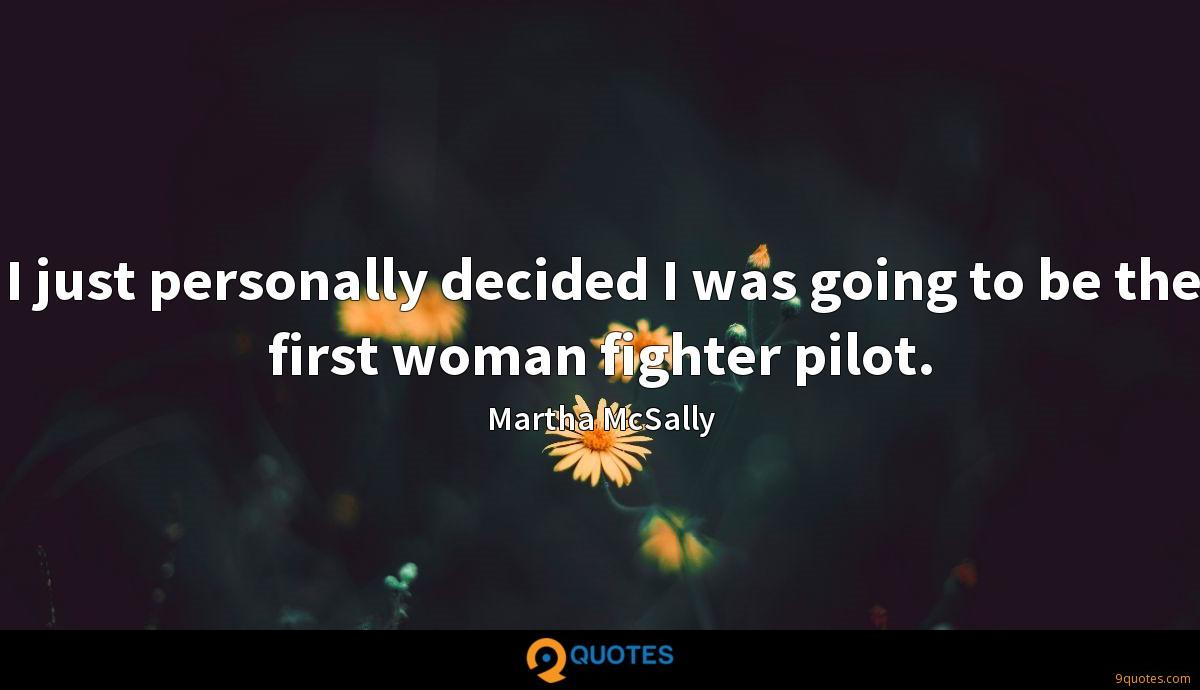I just personally decided I was going to be the first woman fighter pilot.