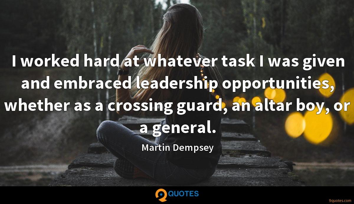 I worked hard at whatever task I was given and embraced leadership opportunities, whether as a crossing guard, an altar boy, or a general.