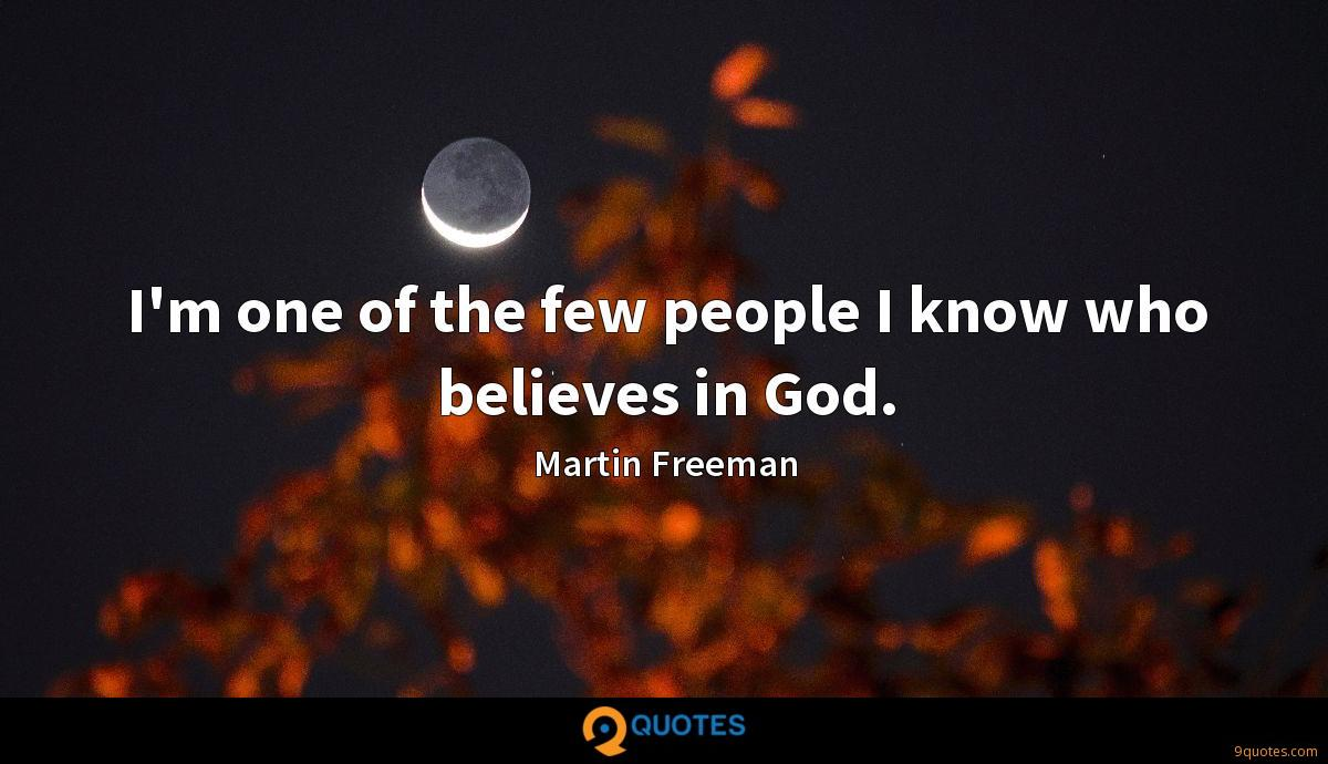 I'm one of the few people I know who believes in God.