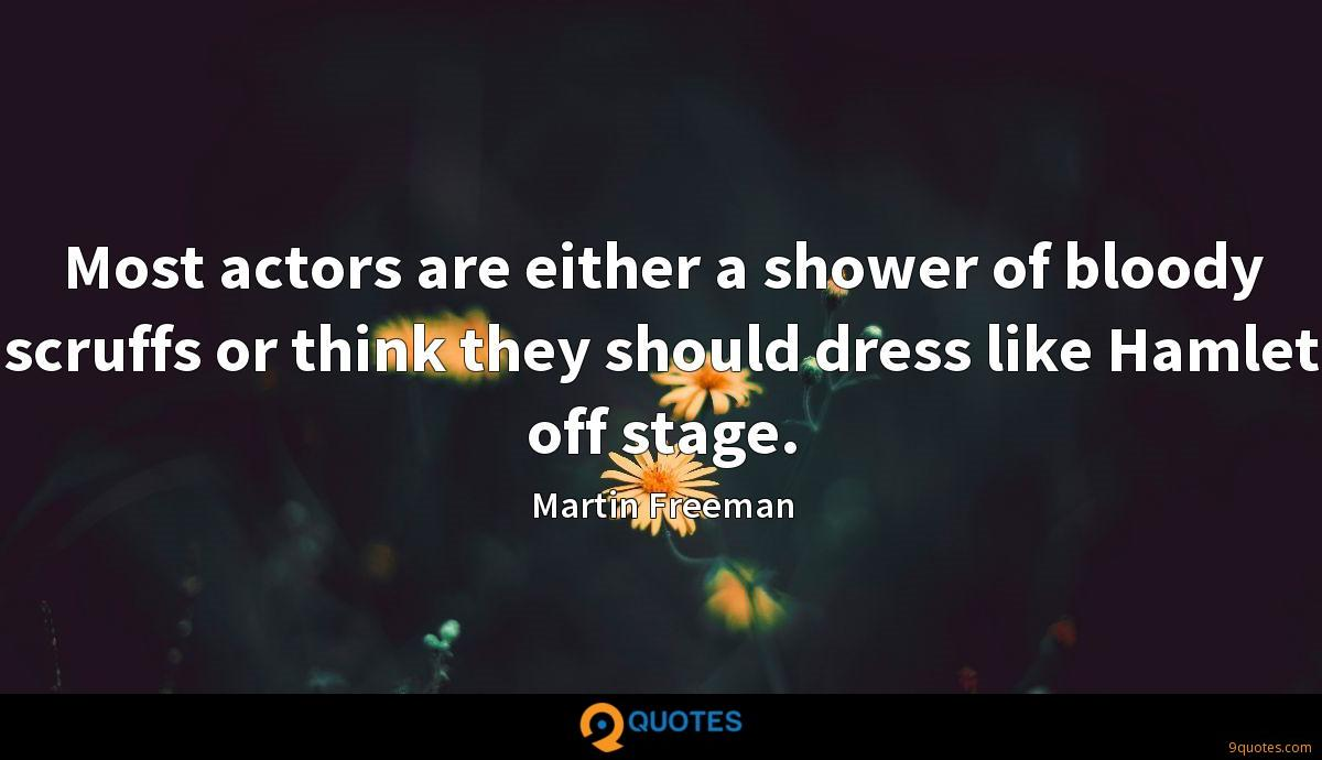 Most actors are either a shower of bloody scruffs or think they should dress like Hamlet off stage.