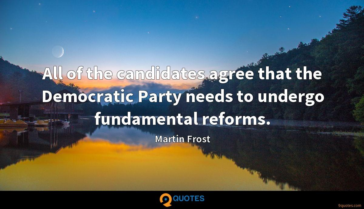 All of the candidates agree that the Democratic Party needs to undergo fundamental reforms.