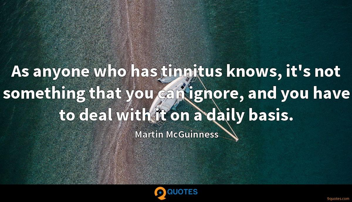 As anyone who has tinnitus knows, it's not something that you can ignore, and you have to deal with it on a daily basis.